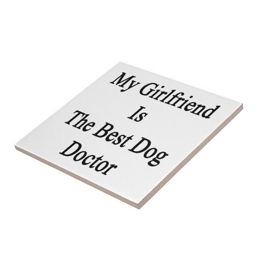 My Girlfriend Is The Best Dog Doctor Ceramic Tiles