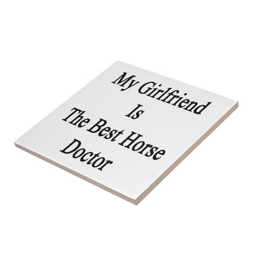 My Girlfriend Is The Best Horse Doctor Ceramic Tiles