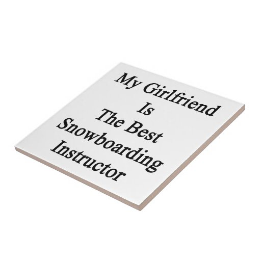 My Girlfriend Is The Best Snowboarding Instructor Ceramic Tiles