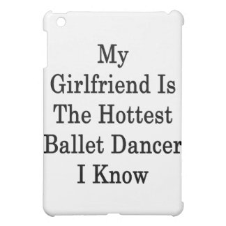 My Girlfriend Is The Hottest Ballet Dancer I Know iPad Mini Cases
