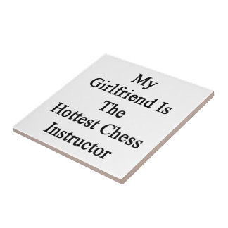 My Girlfriend Is The Hottest Chess Instructor Ceramic Tiles