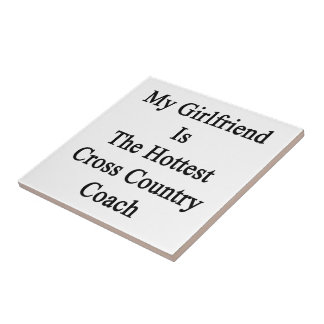 My Girlfriend Is The Hottest Cross Country Coach Ceramic Tile
