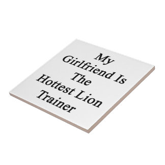 My Girlfriend Is The Hottest Lion Trainer Ceramic Tiles