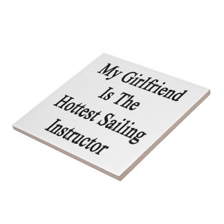 My Girlfriend Is The Hottest Sailing Instructor Ceramic Tiles