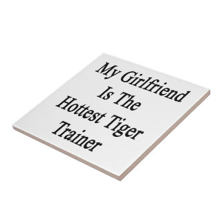 My Girlfriend Is The Hottest Tiger Trainer Ceramic Tiles