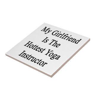 My Girlfriend Is The Hottest Yoga Instructor Ceramic Tiles