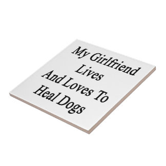 My Girlfriend Lives And Loves To Heal Dogs Tile