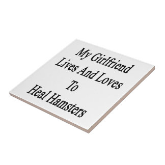 My Girlfriend Lives And Loves To Heal Hamsters Ceramic Tiles