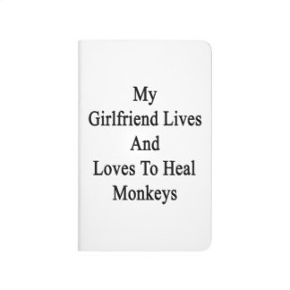My Girlfriend Lives And Loves To Heal Monkeys Journals