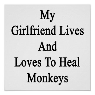 My Girlfriend Lives And Loves To Heal Monkeys Poster
