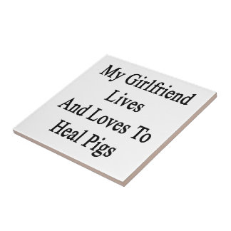 My Girlfriend Lives And Loves To Heal Pigs Ceramic Tile