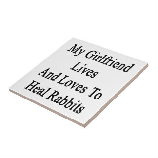 My Girlfriend Lives And Loves To Heal Rabbits Ceramic Tiles
