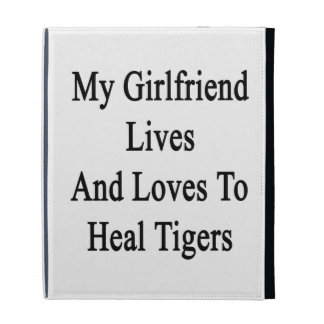 My Girlfriend Lives And Loves To Heal Tigers iPad Cases
