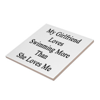 My Girlfriend Loves Swimming More Than She Loves M Ceramic Tile