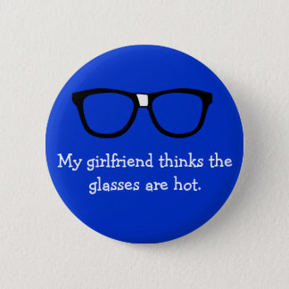 My girlfriend thinks the glasses are hot... 2 inch round button
