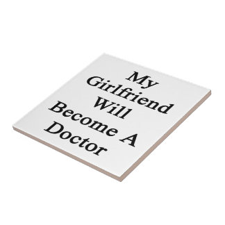My Girlfriend Will Become A Doctor Ceramic Tile
