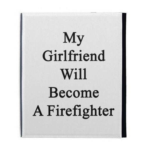 My Girlfriend Will Become A Firefighter iPad Folio Covers