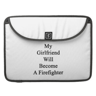 My Girlfriend Will Become A Firefighter MacBook Pro Sleeve