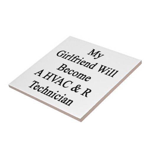 My Girlfriend Will Become A HVAC R Technician Ceramic Tiles