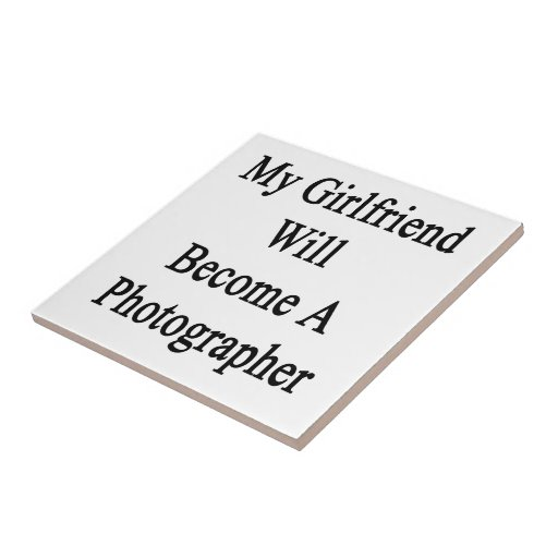 My Girlfriend Will Become A Photographer Ceramic Tiles