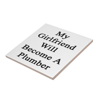 My Girlfriend Will Become A Plumber Ceramic Tiles