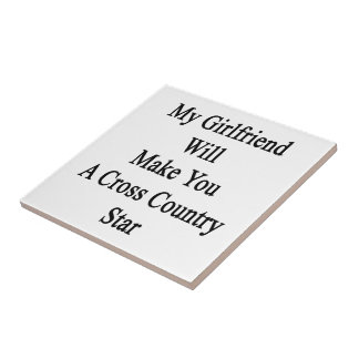 My Girlfriend Will Make You A Cross Country Star Ceramic Tile