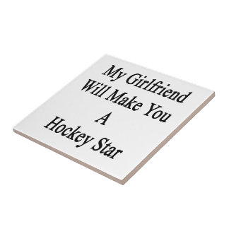 My Girlfriend Will Make You A Hockey Star Small Square Tile