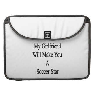 My Girlfriend Will Make You A Soccer Star Sleeve For MacBook Pro