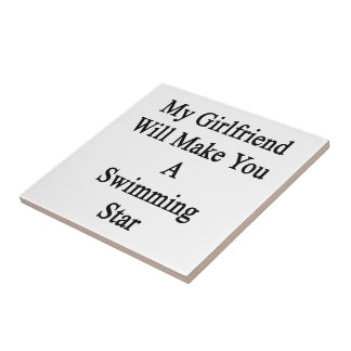 My Girlfriend Will Make You A Swimming Star Ceramic Tile