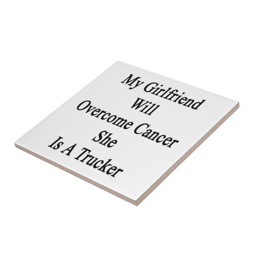 My Girlfriend Will Overcome Cancer She Is A Trucke Tile