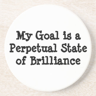 My Goal is a Perpetual State of Brilliance Coaster
