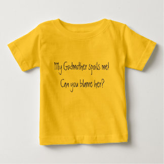 My Godmother spoils me!  Can you blame her? Baby T-Shirt