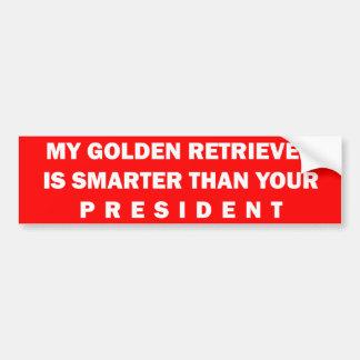 MY GOLDEN RETRIEVER IS SMARTER THAN YOUR PRESIDENT BUMPER STICKER