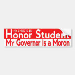 My Governor is a Moron Bumper Sticker