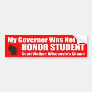 My Governor Was Not an Honor Student Bumper Sticker