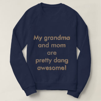 My grandma & mom sweatshirt