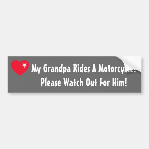 My Grandpa Rides A Motorcycle! Watch for him Bumper Sticker