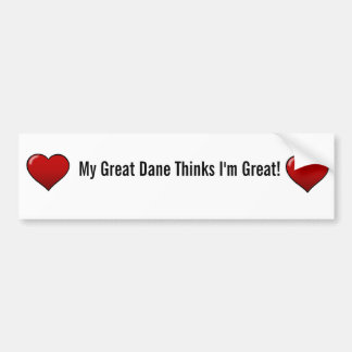My Great Dane Thinks I'm Great Bumper Sticker