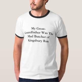 My Great-Grandfather Was The Mad Butcher of Kin... T-Shirt