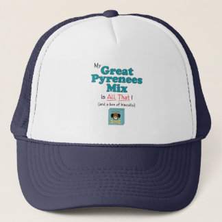 My Great Pyrenees Mix is All That! Trucker Hat