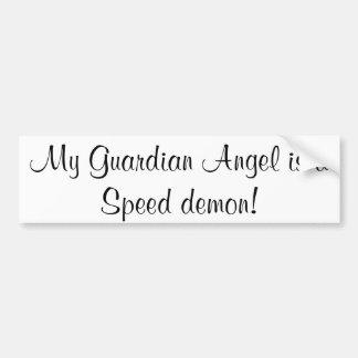 My Guardian Angel is a Speed demon! Bumper Sticker
