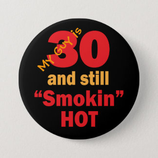 My Guy is 30 and Still Smokin Hot | 30th Birthday 3 Inch Round Button