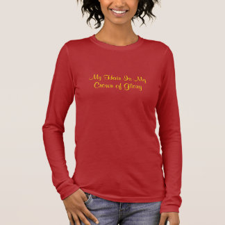 My Hair Is My Crown of Glory Long Sleeve T-Shirt