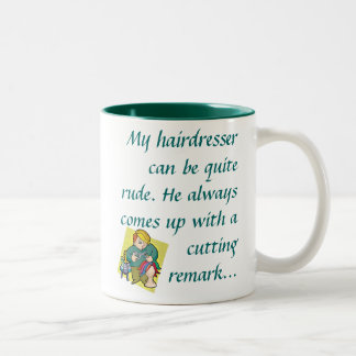 My hairdresser can be quite rude.  Two-Tone coffee mug