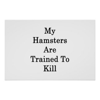 My Hamsters Are Trained To Kill Poster