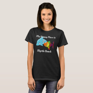 My Happy Place _ Myrtle Beach T-shirt