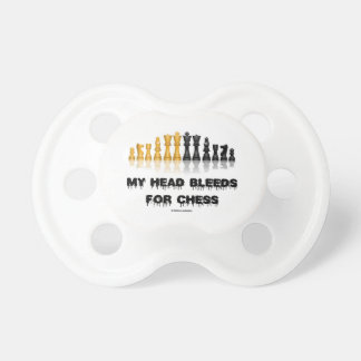 My Head Bleeds For Chess (Chess Humor) Pacifier