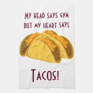 My head says gym but my heart says tacos kitchen towel
