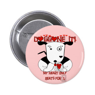 My Heart Beats Only For U   Doggone it! 2 Inch Round Button