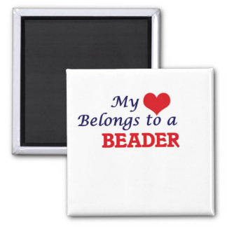 My heart belongs to a Beader Square Magnet